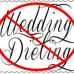 Wedding Advice: Why I'm Not Dieting for My Wedding