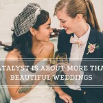 Introducing Catalyst Wedding Magazine – The 1st Print Wedding Mag with Feminist Consciousness in Mind